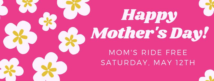 Mother's Day - Moms ride free